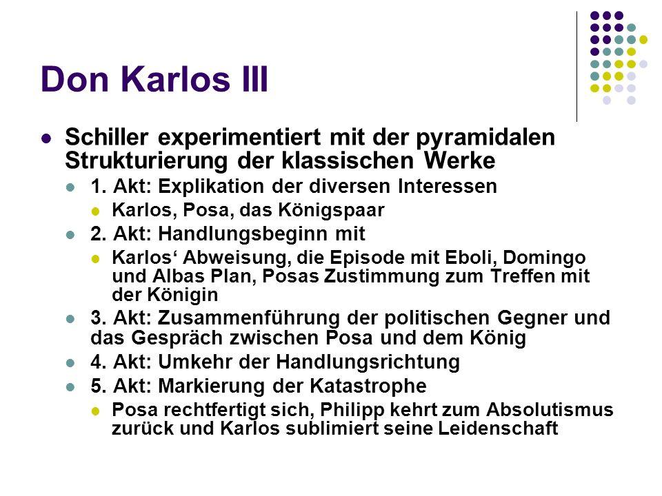 Don Karlos III Schiller experimentiert mit der pyramidalen Strukturierung der klassischen Werke. 1. Akt: Explikation der diversen Interessen.