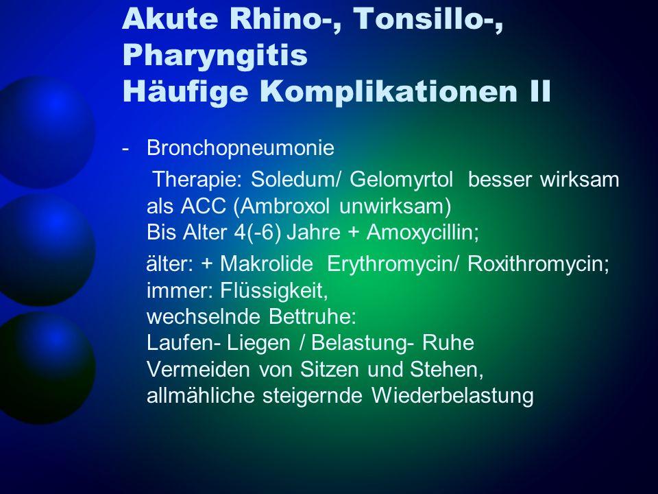 Akute Rhino-, Tonsillo-, Pharyngitis Häufige Komplikationen II