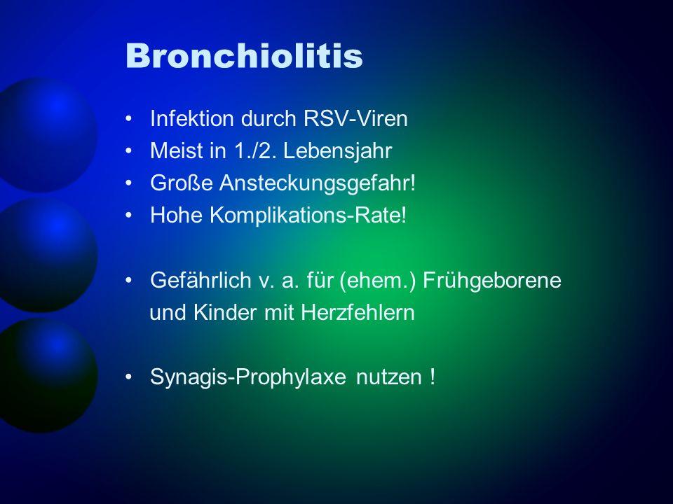 Bronchiolitis Infektion durch RSV-Viren Meist in 1./2. Lebensjahr