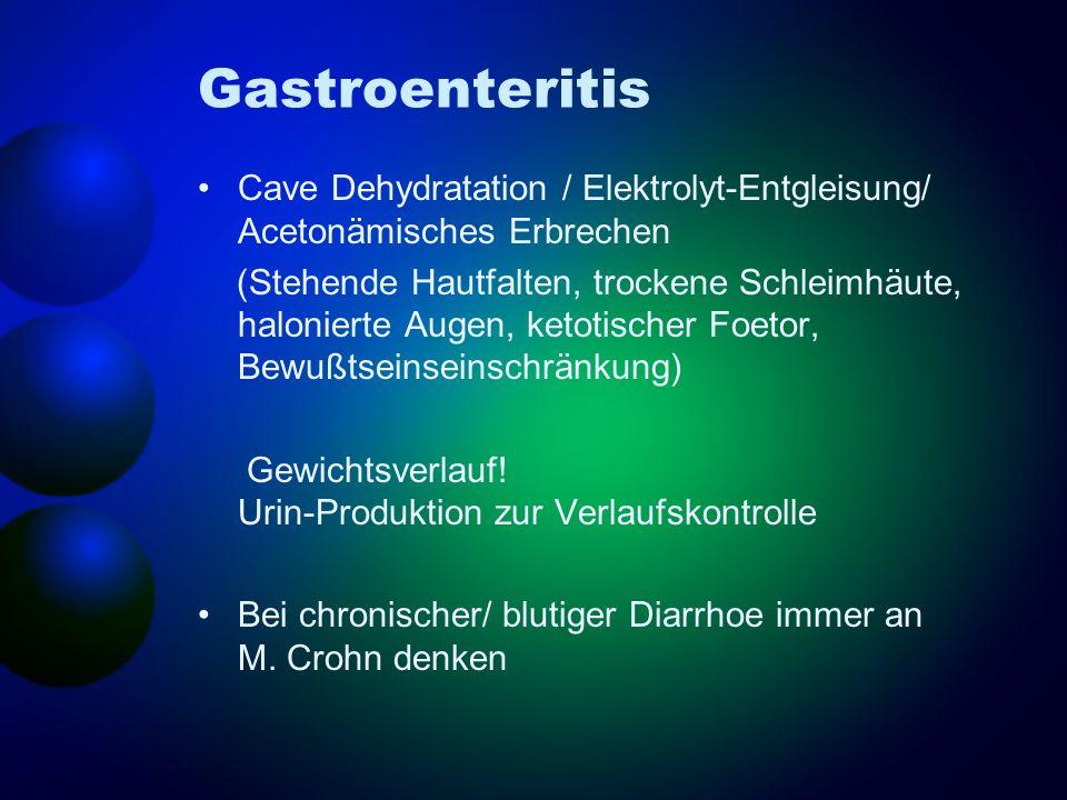 Gastroenteritis Cave Dehydratation / Elektrolyt-Entgleisung/ Acetonämisches Erbrechen.