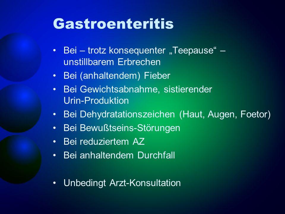 """Gastroenteritis Bei – trotz konsequenter """"Teepause – unstillbarem Erbrechen. Bei (anhaltendem) Fieber."""