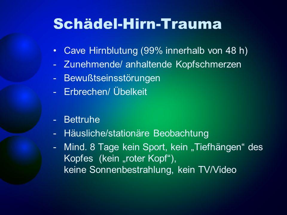 Schädel-Hirn-Trauma Cave Hirnblutung (99% innerhalb von 48 h)