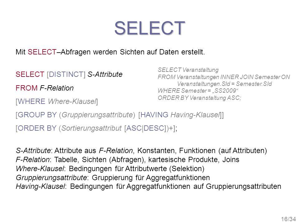 SELECT Mit SELECT–Abfragen werden Sichten auf Daten erstellt.