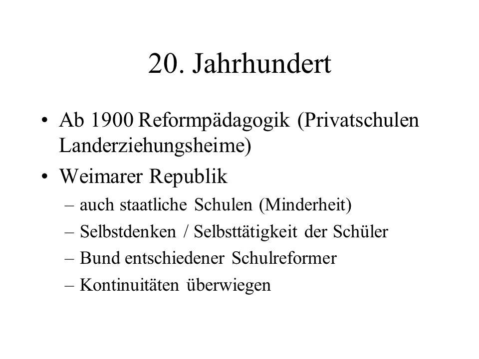 20. Jahrhundert Ab 1900 Reformpädagogik (Privatschulen Landerziehungsheime) Weimarer Republik. auch staatliche Schulen (Minderheit)