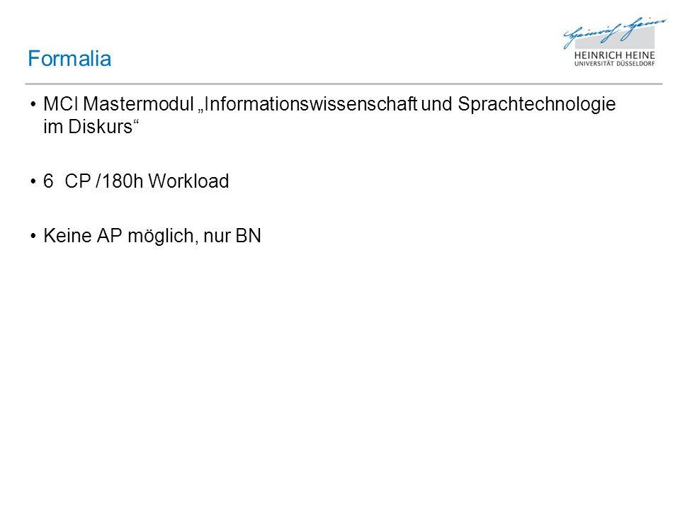 """Formalia MCI Mastermodul """"Informationswissenschaft und Sprachtechnologie im Diskurs 6 CP /180h Workload."""