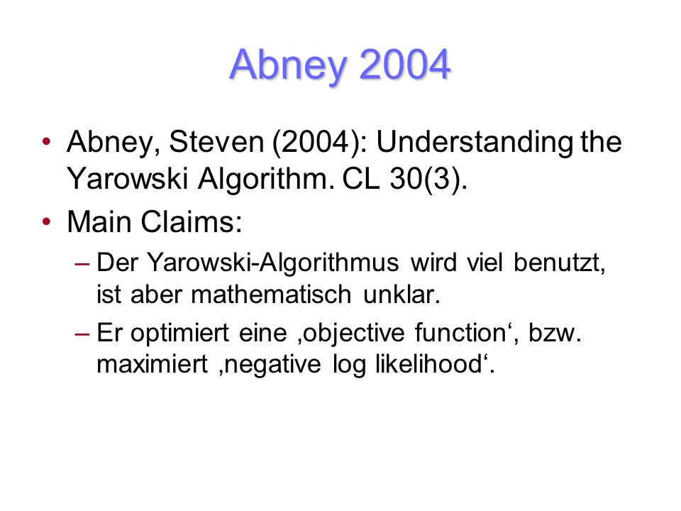 Abney 2004 Abney, Steven (2004): Understanding the Yarowski Algorithm. CL 30(3). Main Claims: