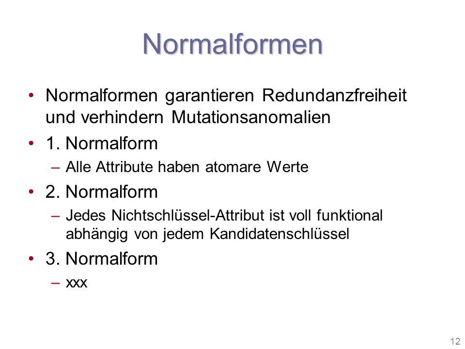 Normalformen Normalformen garantieren Redundanzfreiheit und verhindern Mutationsanomalien. 1. Normalform.