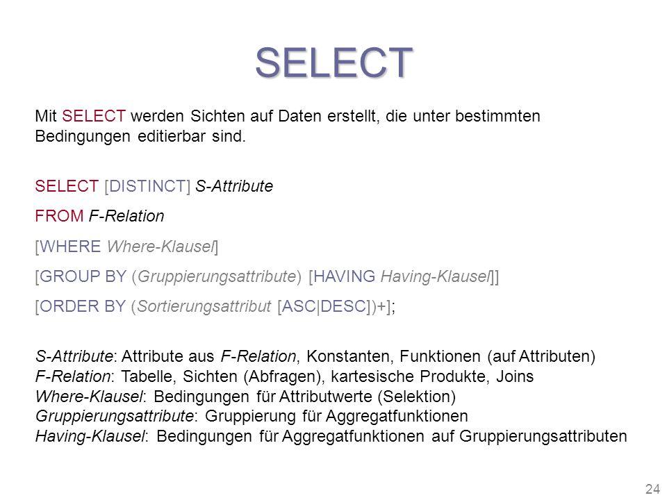 SELECT Mit SELECT werden Sichten auf Daten erstellt, die unter bestimmten Bedingungen editierbar sind.