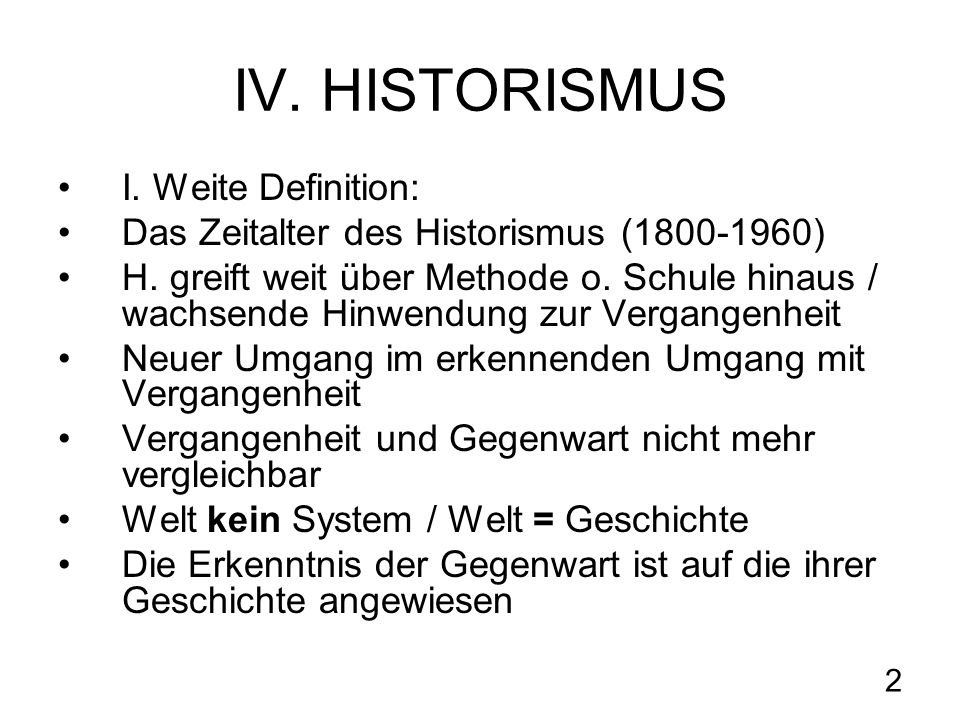 IV. HISTORISMUS I. Weite Definition: