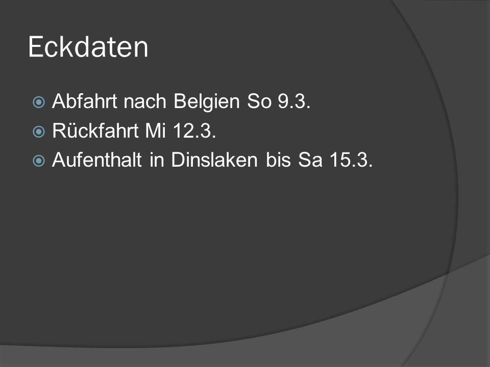 Eckdaten Abfahrt nach Belgien So 9.3. Rückfahrt Mi 12.3.
