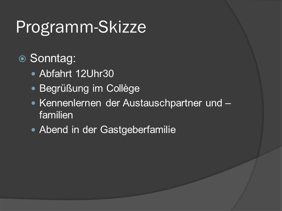 Programm-Skizze Sonntag: Abfahrt 12Uhr30 Begrüßung im Collège