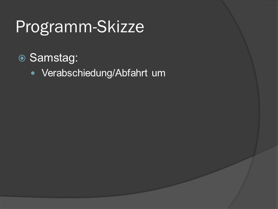 Programm-Skizze Samstag: Verabschiedung/Abfahrt um