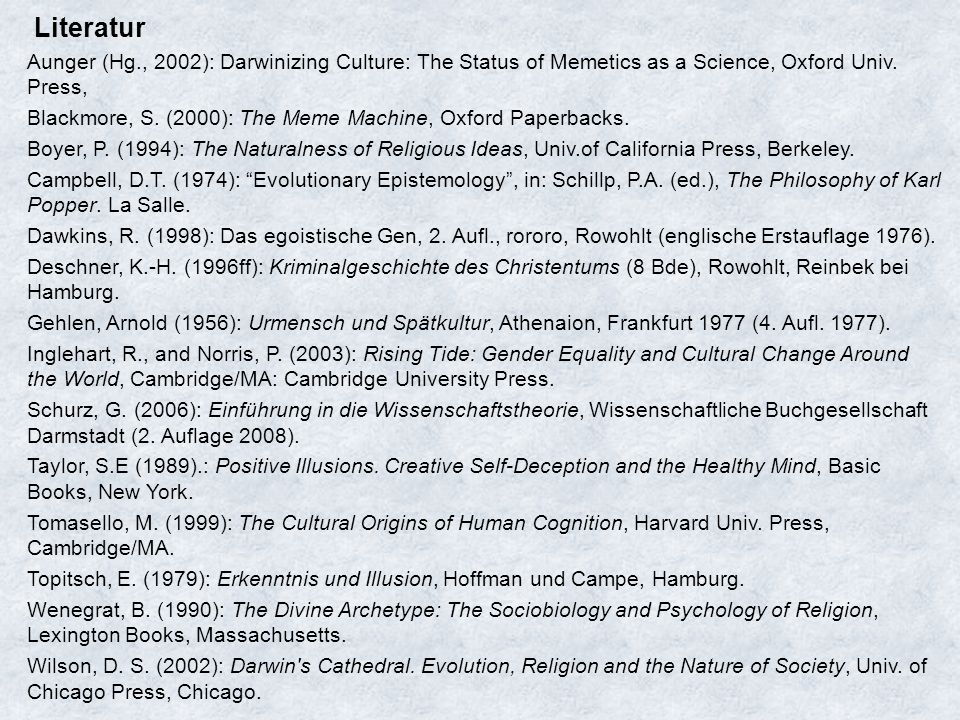 Literatur Aunger (Hg., 2002): Darwinizing Culture: The Status of Memetics as a Science, Oxford Univ. Press,