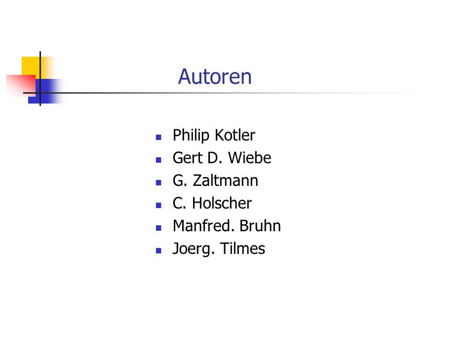 Autoren Philip Kotler Gert D. Wiebe G. Zaltmann C. Holscher