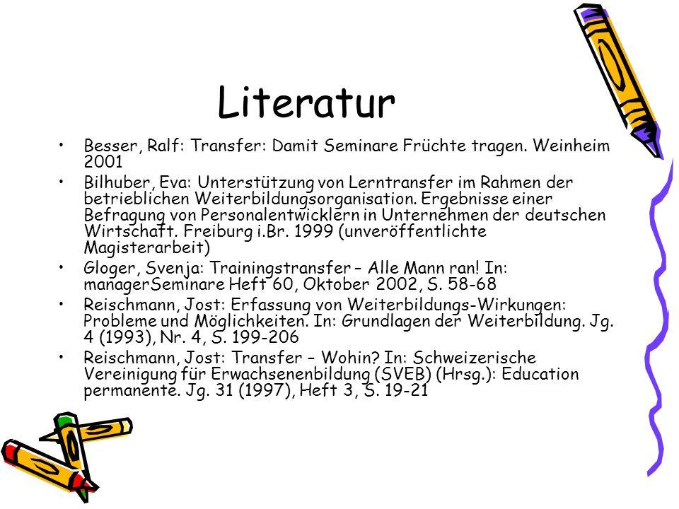 Literatur Besser, Ralf: Transfer: Damit Seminare Früchte tragen. Weinheim 2001.