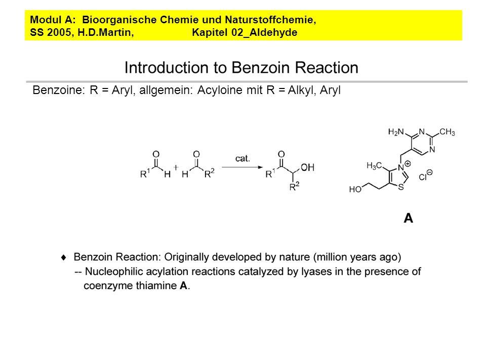 Benzoine: R = Aryl, allgemein: Acyloine mit R = Alkyl, Aryl