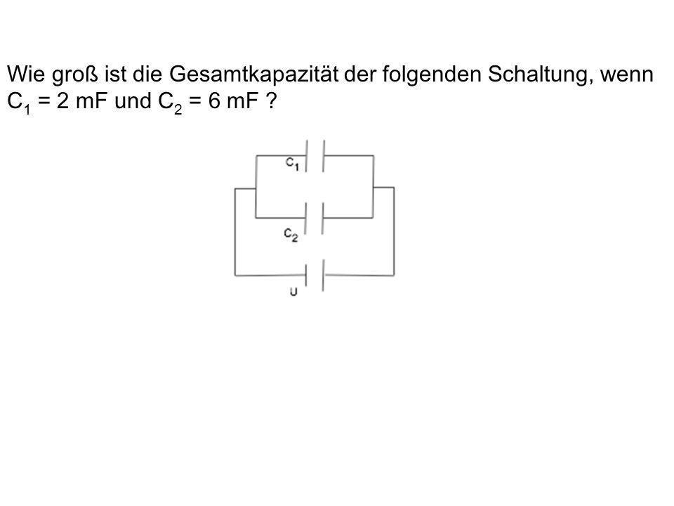 Wie groß ist die Gesamtkapazität der folgenden Schaltung, wenn C1 = 2 mF und C2 = 6 mF