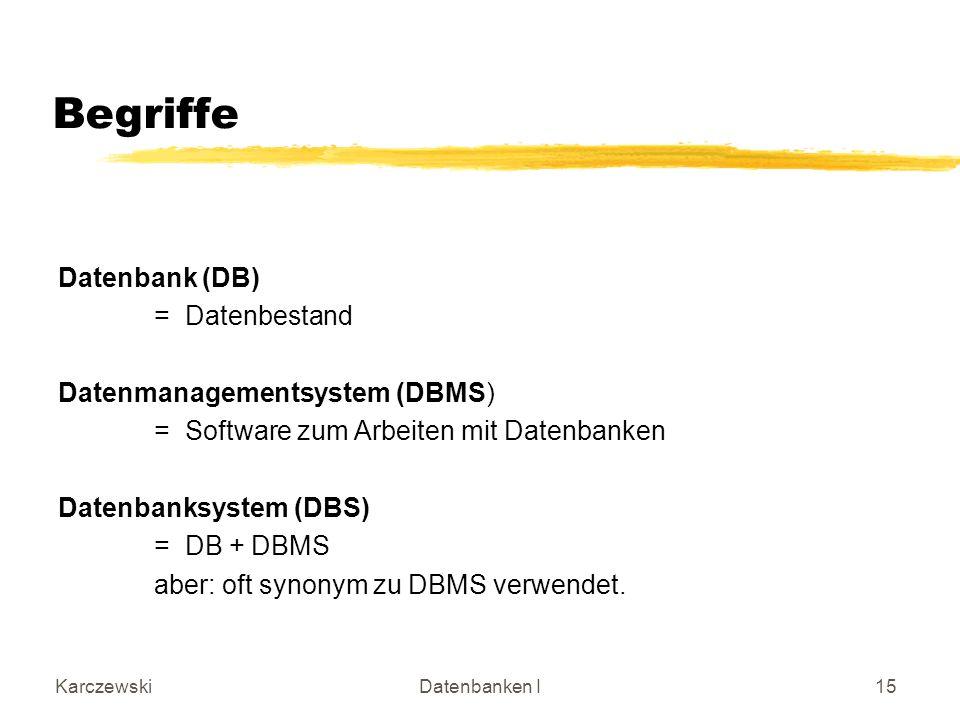 Begriffe Datenbank (DB) = Datenbestand Datenmanagementsystem (DBMS)