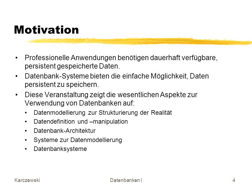 Motivation Professionelle Anwendungen benötigen dauerhaft verfügbare, persistent gespeicherte Daten.