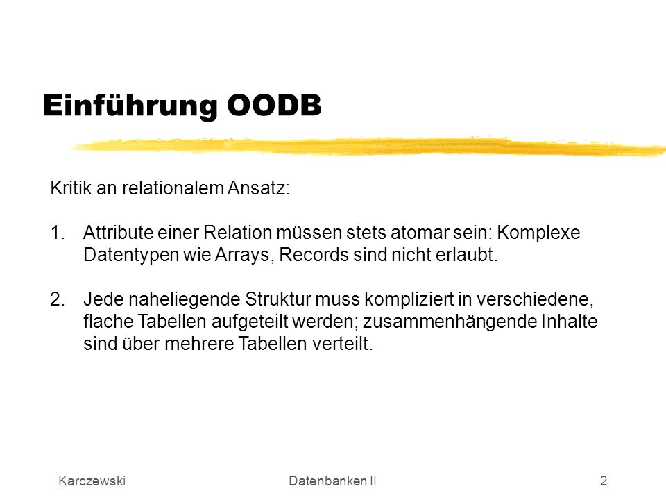 Einführung OODB Kritik an relationalem Ansatz: