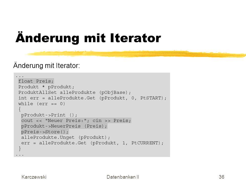 Änderung mit Iterator Änderung mit Iterator: Karczewski Datenbanken II