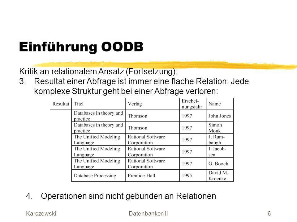 Einführung OODB Kritik an relationalem Ansatz (Fortsetzung):