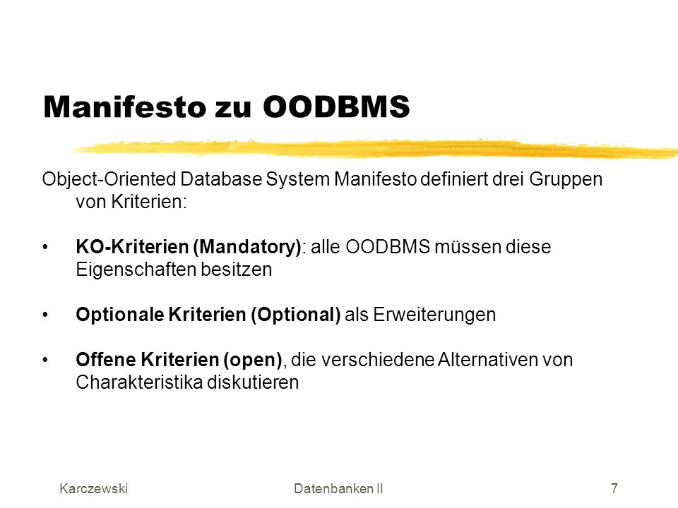 Manifesto zu OODBMSObject-Oriented Database System Manifesto definiert drei Gruppen von Kriterien: