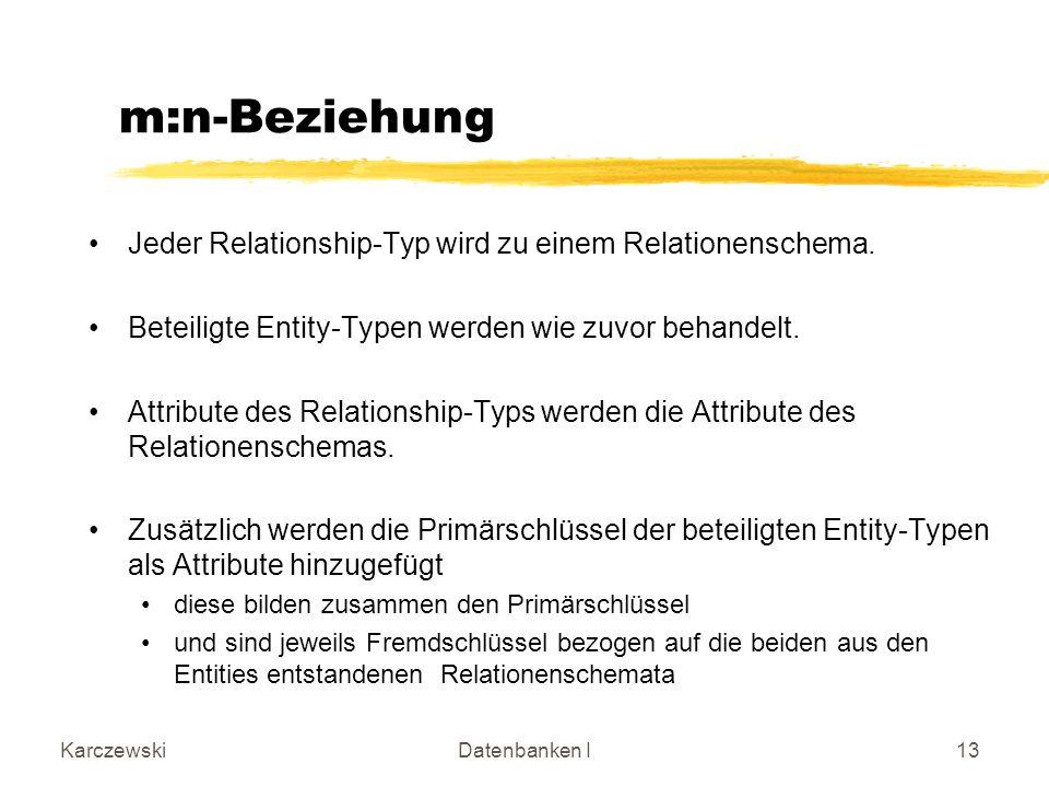 m:n-Beziehung Jeder Relationship-Typ wird zu einem Relationenschema.