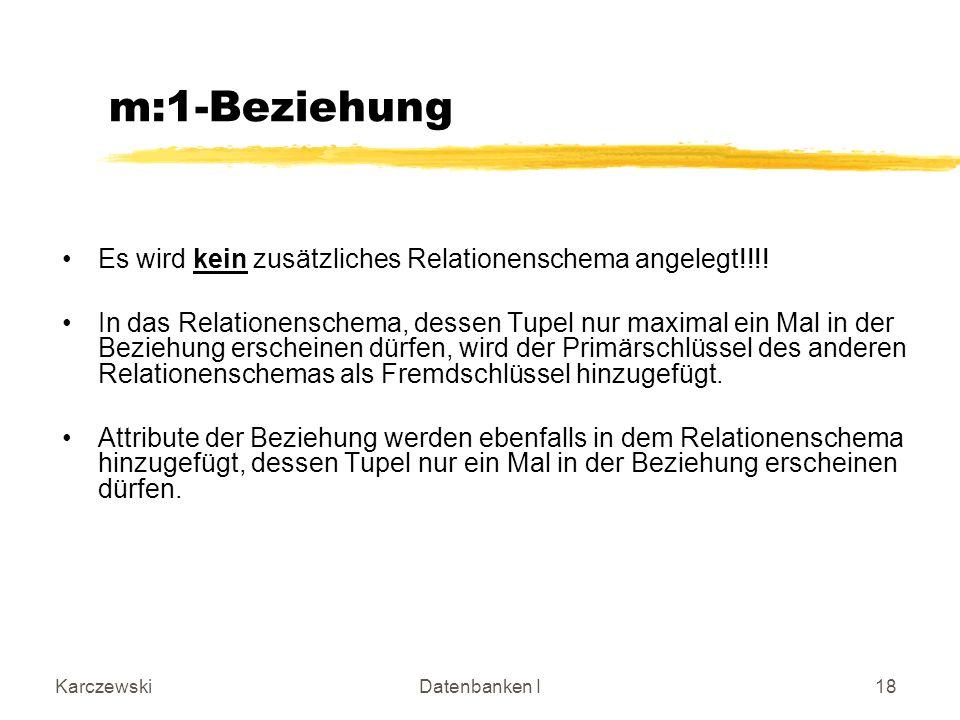 m:1-Beziehung Es wird kein zusätzliches Relationenschema angelegt!!!!
