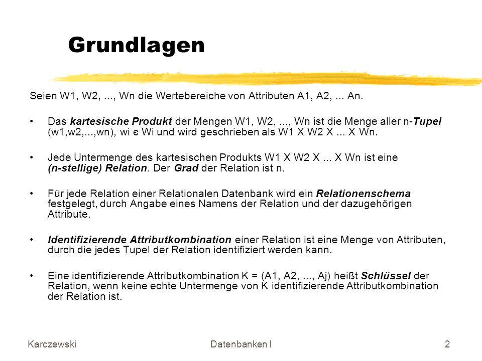 Grundlagen Seien W1, W2, ..., Wn die Wertebereiche von Attributen A1, A2, ... An.