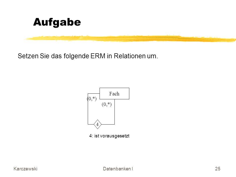 Aufgabe Setzen Sie das folgende ERM in Relationen um. Fach (0,*) (0,*)