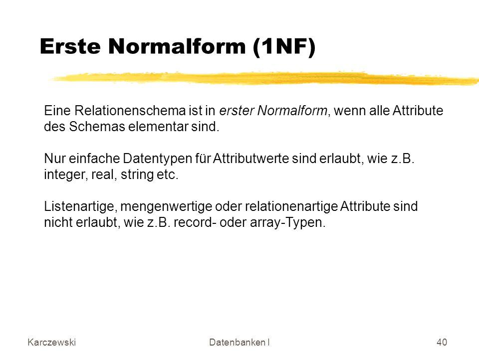 Erste Normalform (1NF) Eine Relationenschema ist in erster Normalform, wenn alle Attribute des Schemas elementar sind.