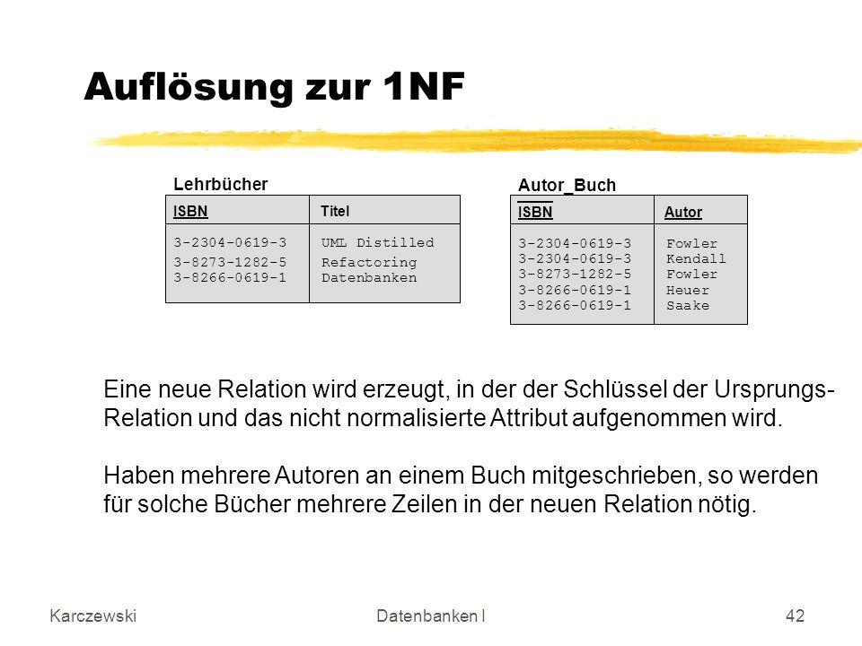 Einührung Auflösung zur 1NF. Autor_Buch. ISBN Autor. 3-2304-0619-3 Fowler. 3-2304-0619-3 Kendall.