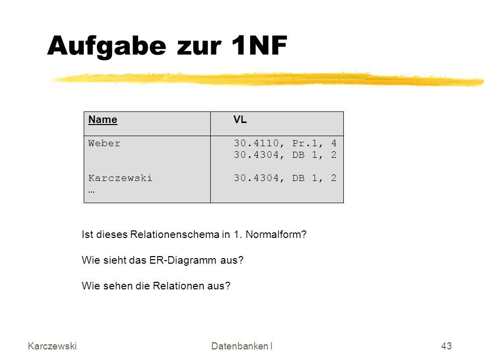 Aufgabe zur 1NF Name VL Weber 30.4110, Pr.1, 4 30.4304, DB 1, 2