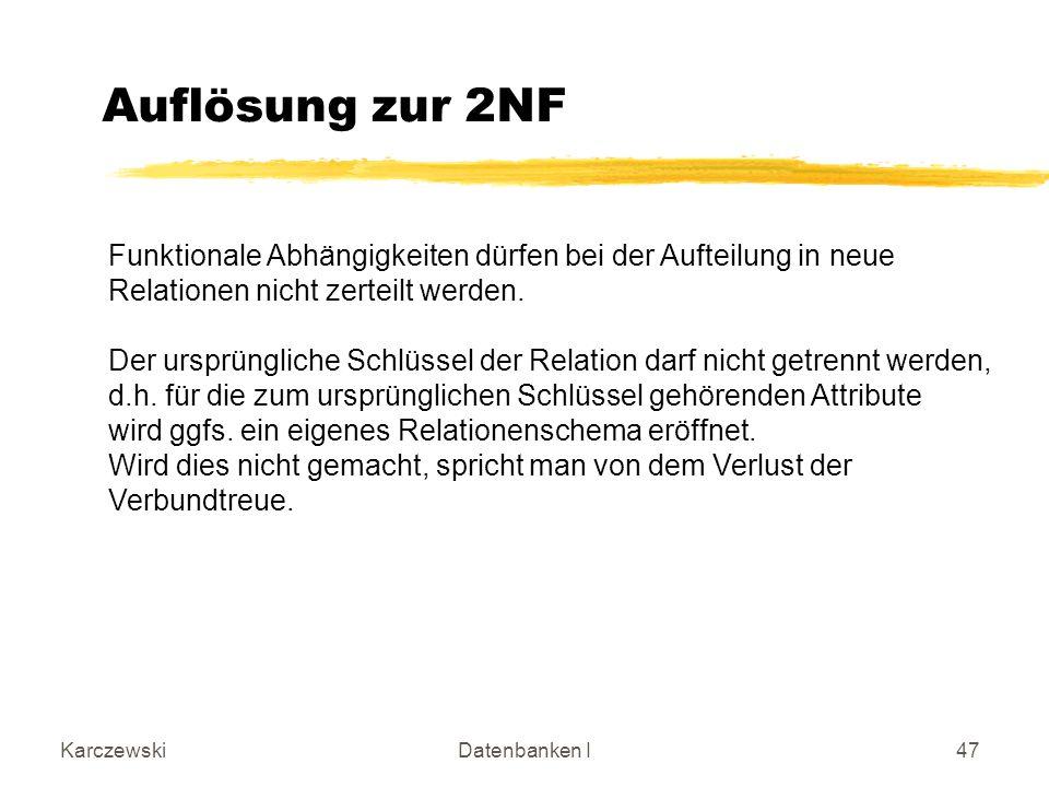 Auflösung zur 2NF Funktionale Abhängigkeiten dürfen bei der Aufteilung in neue. Relationen nicht zerteilt werden.
