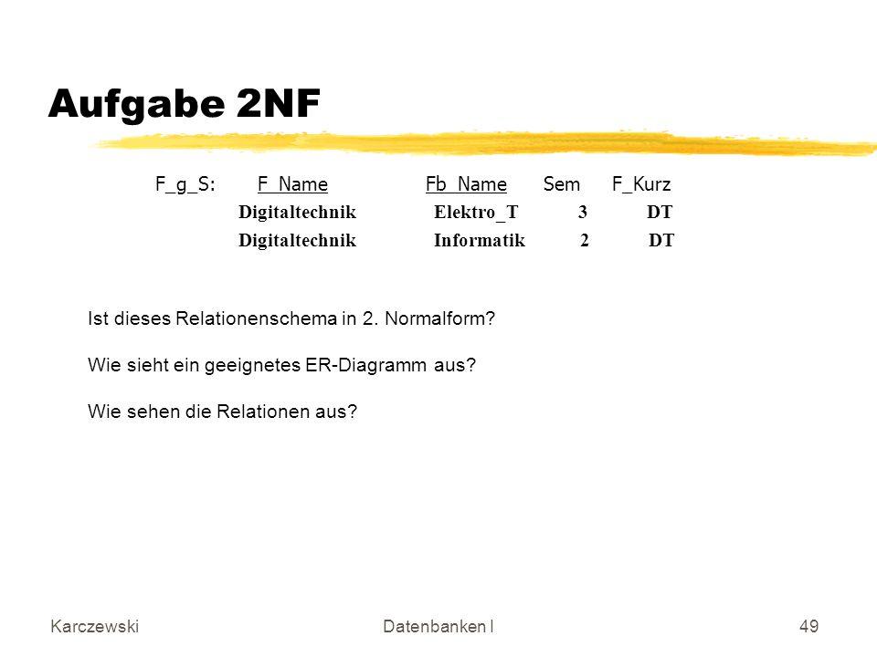 Aufgabe 2NF F_g_S: F_Name Fb_Name Sem F_Kurz