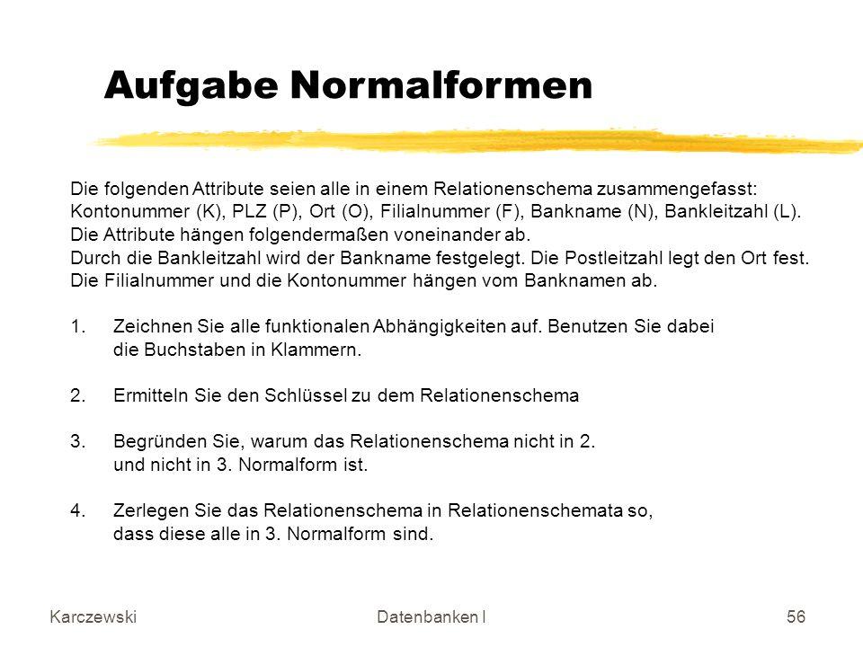 Aufgabe Normalformen Die folgenden Attribute seien alle in einem Relationenschema zusammengefasst: