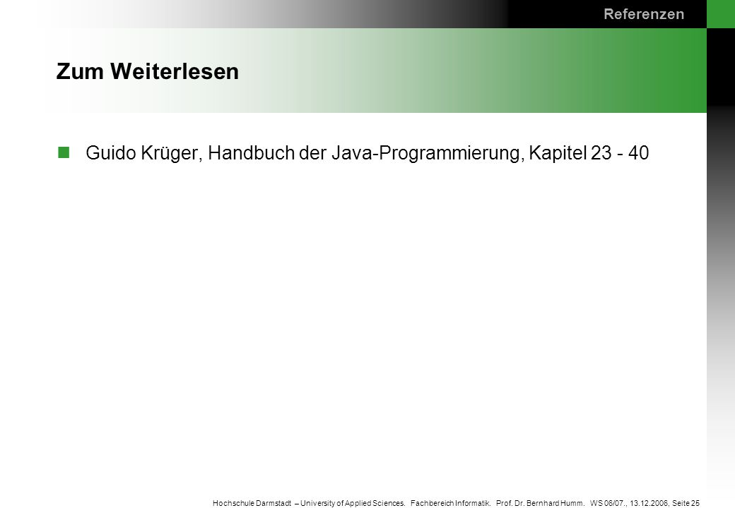 Referenzen Zum Weiterlesen. Guido Krüger, Handbuch der Java-Programmierung, Kapitel 23 - 40.