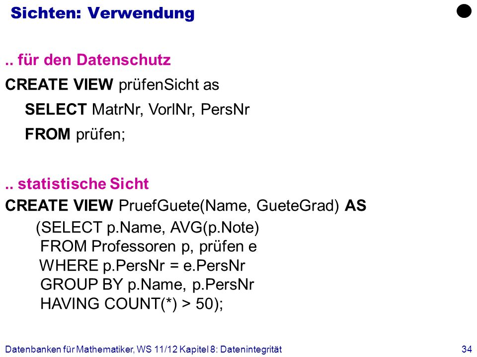CREATE VIEW prüfenSicht as SELECT MatrNr, VorlNr, PersNr FROM prüfen;