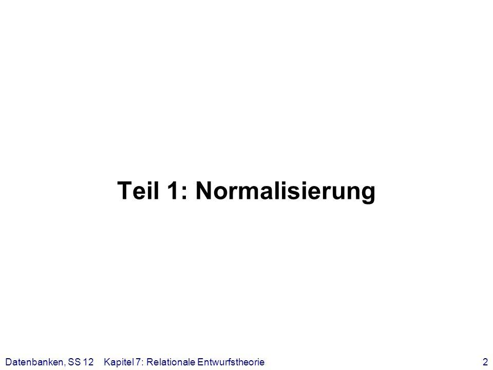 Teil 1: Normalisierung Datenbanken, SS 12 Kapitel 7: Relationale Entwurfstheorie