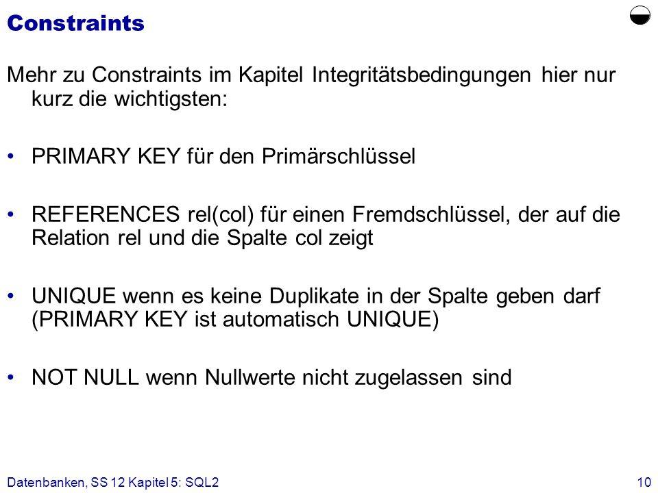 Constraints Mehr zu Constraints im Kapitel Integritätsbedingungen hier nur kurz die wichtigsten: PRIMARY KEY für den Primärschlüssel.