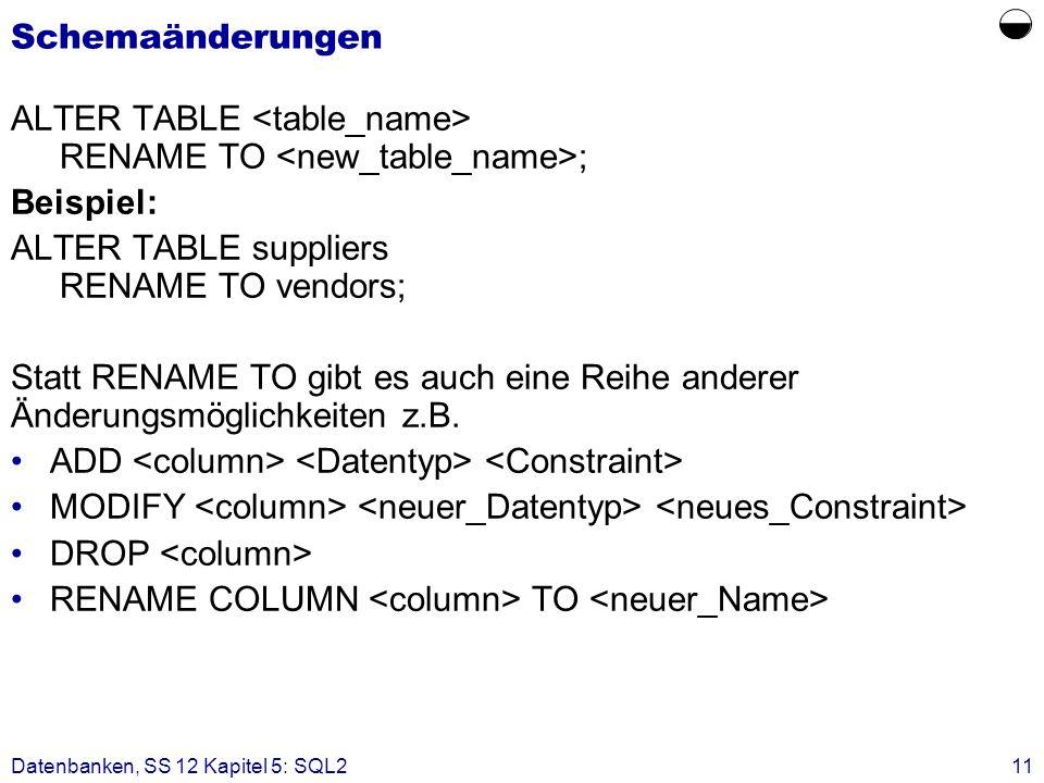 Schemaänderungen ALTER TABLE <table_name> RENAME TO <new_table_name>; Beispiel: ALTER TABLE suppliers RENAME TO vendors;