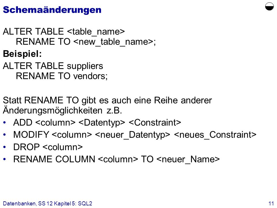 Schemaänderungen  ALTER TABLE <table_name> RENAME TO <new_table_name>; Beispiel: ALTER TABLE suppliers RENAME TO vendors;