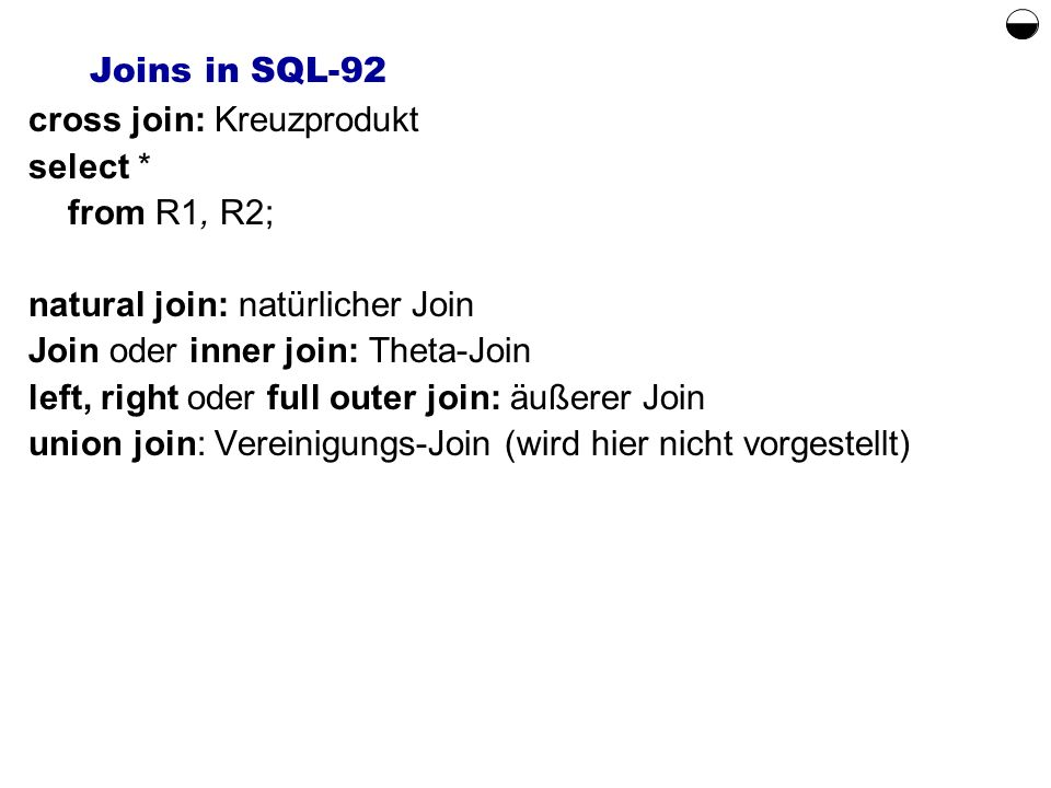  Joins in SQL-92 cross join: Kreuzprodukt select * from R1, R2;