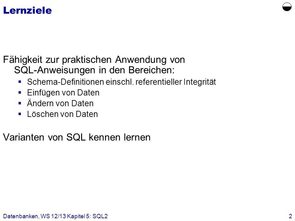 Lernziele  Fähigkeit zur praktischen Anwendung von SQL-Anweisungen in den Bereichen: Schema-Definitionen einschl. referentieller Integrität.