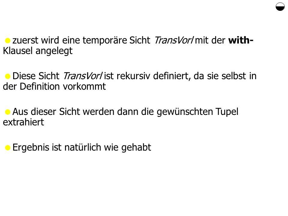  zuerst wird eine temporäre Sicht TransVorl mit der with-Klausel angelegt.