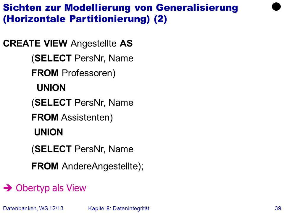 CREATE VIEW Angestellte AS (SELECT PersNr, Name FROM Professoren)