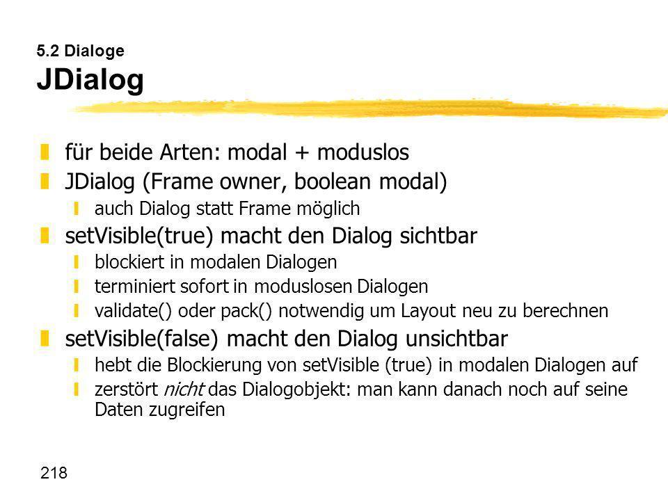 für beide Arten: modal + moduslos JDialog (Frame owner, boolean modal)