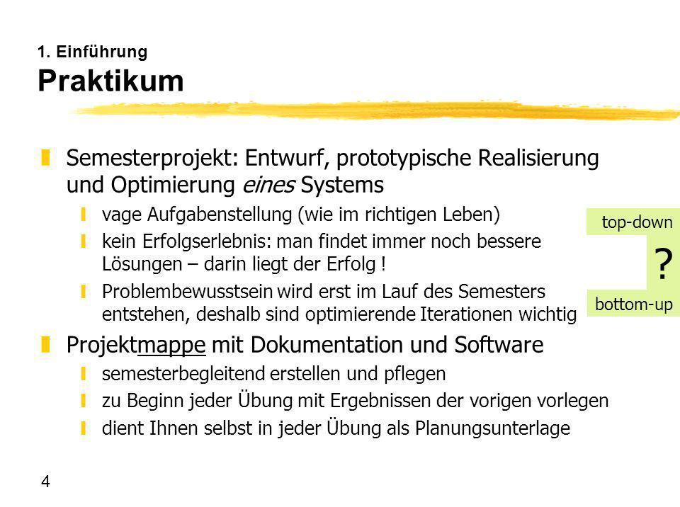 1. Einführung Praktikum Semesterprojekt: Entwurf, prototypische Realisierung und Optimierung eines Systems.