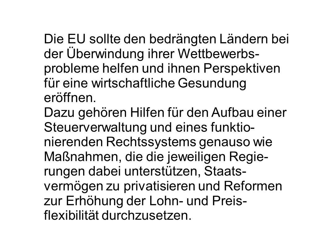 Die EU sollte den bedrängten Ländern bei der Überwindung ihrer Wettbewerbs-probleme helfen und ihnen Perspektiven für eine wirtschaftliche Gesundung eröffnen.